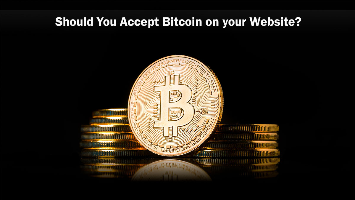 Should you Accept Bitcoin on your Website?